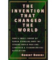 Invention That Changed the World, The: How a Small Group of Radar Pioneers Won the Second World War and Launched a Technological Revolutionby: Buderi, Robert - Product Image