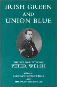 Irish Green and Union Blue: The Civil War Letters of Peter Welsh, Color Sergeant, 28th Massachusetts Kohl, Lawrence - Product Image
