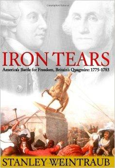 Iron Tears: America's Battle for Freedom, Britain's Quagmire: 1775-1783Weintraub, Stanley - Product Image