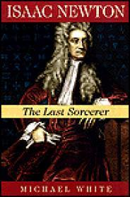 Isaac Newton: The Last SorcererWhite, Michael - Product Image