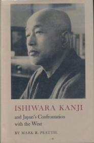 Ishiwara Kanji and Japan's Confrontation with the Westby: Peattie, Mark R. - Product Image