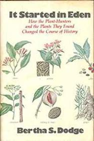 It Started in Eden  How the PlantHunters and the Plants They Found Changed the Course of Historyby: Dodge, Bertha S. - Product Image