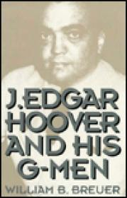 J. Edgar Hoover and His G-MenBreuer, William B. - Product Image