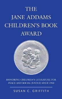 JANE ADDAMS CHILDREN'S BOOK AWARD, THE: HONORING CHILDREN'S LITERATURE FOR PEACE AND SOCIAL JUSTICE SINCE 1953Griffith, Susan C. - Product Image