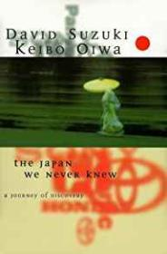 Japan We Never Knew, The: A Journey of Discoveryby- Suzuki, David - Product Image