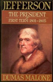 Jefferson the President: First Term 18011805  Volume IVby: Malone, Dumas - Product Image