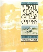 Jekyll Island Cottage Colony, Theby: McCash, June Hall - Product Image