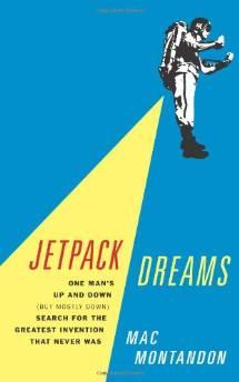 Jetpack dreams: one man's up and down (but mostly down) search for the greatest invention that never wasMontandon, Mac - Product Image