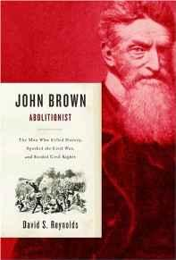John Brown, Abolitionist: The Man Who Killed Slavery, Sparked the Civil War, and Seeded Civil RightsReynolds, David S. - Product Image