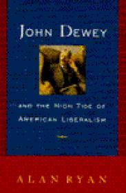 John Dewey and the High Tide of American Liberalismby: Ryan, Alan - Product Image