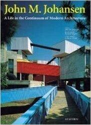 John M. Johansen: A Life in the Continuum of Modern ArchitectureJohansen, John M. - Product Image