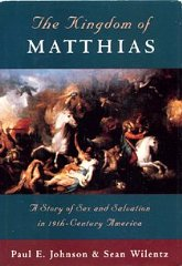 Kingdom of Matthias: A Story of Sex and Salvation in 19thCentury Americaby: Wilentz, Sean - Product Image