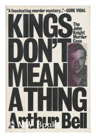 Kings don't mean a thing: The John Knight murder caseby: Bell, Arthur - Product Image