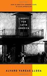 LIBERTY FOR LATIN AMERICA: HOW TO UNDO FIVE HUNDRED YEARS OF STATE OPPRESSIONLlosa, Alvaro Vargas - Product Image