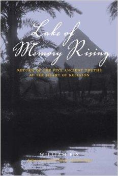 Lake of Memory Rising: Return of the Five Ancient Truths at the Heart of ReligionFix, William - Product Image