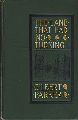 Lane That Had No Turning, The: and Other Tales Concerning The People of Pontiac; Together with Certain 'Parables of Provinces.' Parker, Gilbert - Product Image