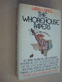Larry L. King's The whorehouse papers. A Candid, Hilarious, and sometimes hysterical out of school account of the joys, sorrows, and confusions, and small murders attendant to the making of a smash Broadway Musical.King, Larry L. - Product Image