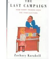 Last Campaign, The - How Harry Truman Won the 1948 ElectionKarabell, Zachary - Product Image