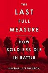 Last Full Measure, The: How Soldiers Die in BattleStephenson, Michael - Product Image