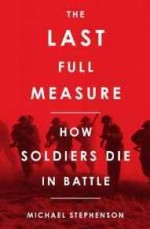 Last Full Measure, The: How Soldiers Die in Battleby: Stephenson, Michael - Product Image