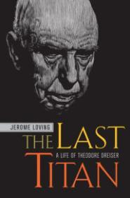 Last Titan, The: A Life of Theodore Dreiserby: Loving, Jerome - Product Image