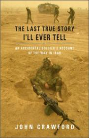 Last True Story I'll Ever Tell, The: An Accidental Soldier's Account of the War in Iraqby: Crawford, John - Product Image