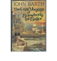 Last Voyage of Somebody the Sailor, The by: Barth, John - Product Image