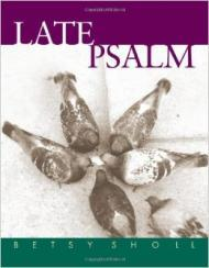 Late Psalm (Univ of Wisconsin Press Poetry Series)by: Sholl, Betsy - Product Image