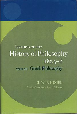 Lectures on the History of Philosophy 1825-6, Vol. II: Greek Philosophy. Translated by R. F. BrownHegel, Georg Wilhelm Friedrich  - Product Image