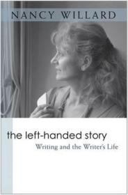 LeftHanded Story: Writing and the Writer's Life, The by: Willard, Nancy - Product Image