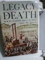Legacy of death: The Remarkable Saga of the Sanson Family, Who Served as Executioners of France for Seven Generations by: Levy, Barbara - Product Image