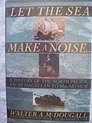 Let the Sea Make a Noise...: A History of the North Pacific from Magellan to Macarthurby: McDougall, Walter A. - Product Image