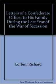 Letters of a Confederate Officer to His Family During the Last Year of the War of SecessionCorbin, Richard - Product Image