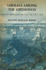 Liberals Among the Orthodox: Unitarian beginnings in New York City, 1819-1839by: Kring, Walter Donald - Product Image