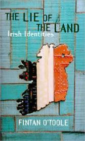 Lie of the Land, The - Irish Identitiesby: O'Toole, Fintan - Product Image