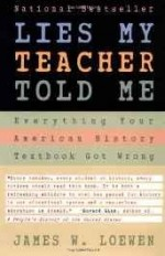 Lies My Teacher Told Me: Everything Your American History Textbook Got Wrongby: Loewen, James W. - Product Image