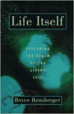 Life Itself: Exploring the Realm of the Living Cellby: Rensberger, Boyce - Product Image
