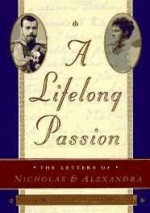 Lifelong Passion, A : Nicholas and Alexandra: Their Own Story by: Mironenko, Sergei; Maylunas,Andrei  - Product Image