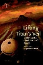 Lifting Titan's Veil: Exploring the Giant Moon of Saturnby: Lorenz, Ralph - Product Image