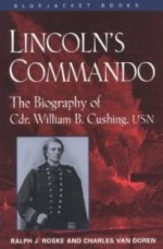 Lincoln's Commando: The Biography of Commander William B. Cushing, U.S. Navy (Bluejacket Books)by: Roske, Ralph J. - Product Image
