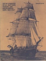 List of Logbooks of U.S. Navy Ships Stations and Miscellaneous Units 1801-1947 by: Bradley, Claudia and Michael Kurtz  others - Product Image