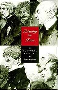 Listening in Paris: A Cultural History (Studies on the History of Society and Culture)Johnson, James H. - Product Image