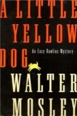 Little Yellow Dog, A : An Easy Rawlins Mysteryby: Mosley, Walter - Product Image