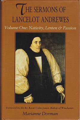 Liturgical Sermons of Lancelot Andrewes, The: Volume One: Nativity Lenten & Passion ANDREWES Lancelot & DORMAN Marianne (Ed.)  - Product Image