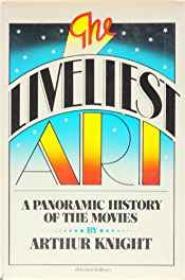 Liveliest Art, The - A Panoramic History of the MoviesKnight, Arthur - Product Image