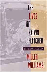 Lives of Kelvin Fletcher, The: Stories Mostly Short (SIGNED COPY)Williams, Miller - Product Image