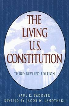 Living U. S. Constitution, the: The Historical background, landmark Supreme Court decisions. with introductions, indexed guide, pen portraits of the signersPadover, Saul Kussiel - Product Image