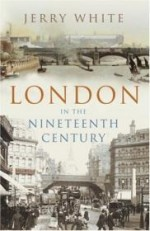 "London in the Nineteenth Century: ""A Human Awful Wonder of God""by: White, Jerry - Product Image"