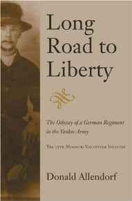 Long Road to Liberty: The Odyssey of a German Regiment in the Yankee Army: The 15th Missouri Volunteer InfantryAllendorf, Donald - Product Image