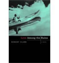 Love Among the Ruins: A Novelby: Clark, Robert - Product Image